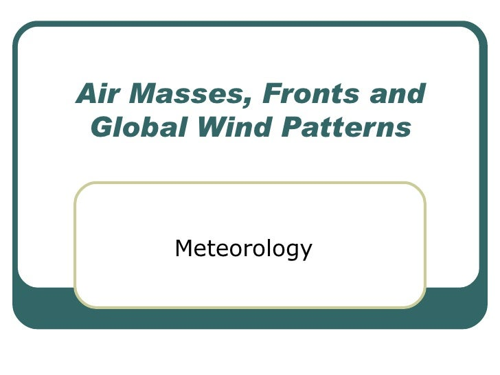 Air Masses, Fronts and Global Wind Patterns Meteorology