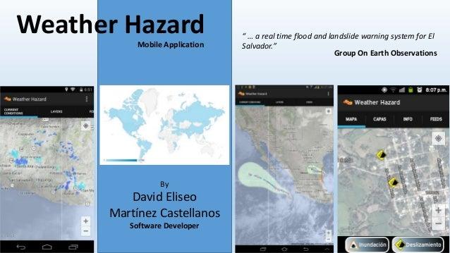 """Weather Hazard """" … a real time flood and landslide warning system for El  Mobile Application Salvador.""""  By  David Eliseo ..."""