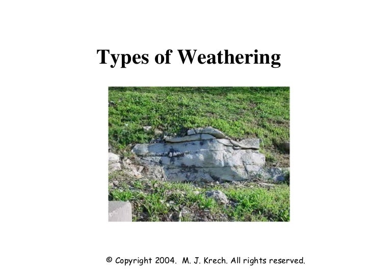 © Copyright 2004. M. J. Krech. All rights reserved.  Types of Weathering
