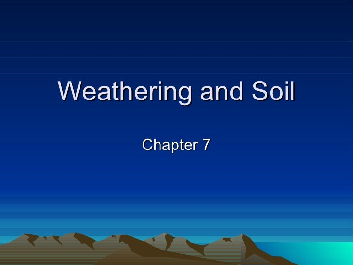 Weathering and Soil Chapter 7