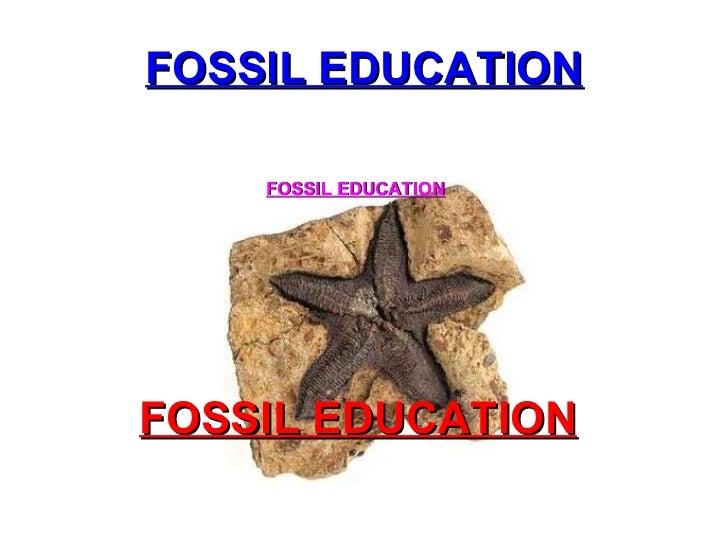 FOSSIL EDUCATION FOSSIL EDUCATION FOSSIL EDUCATION