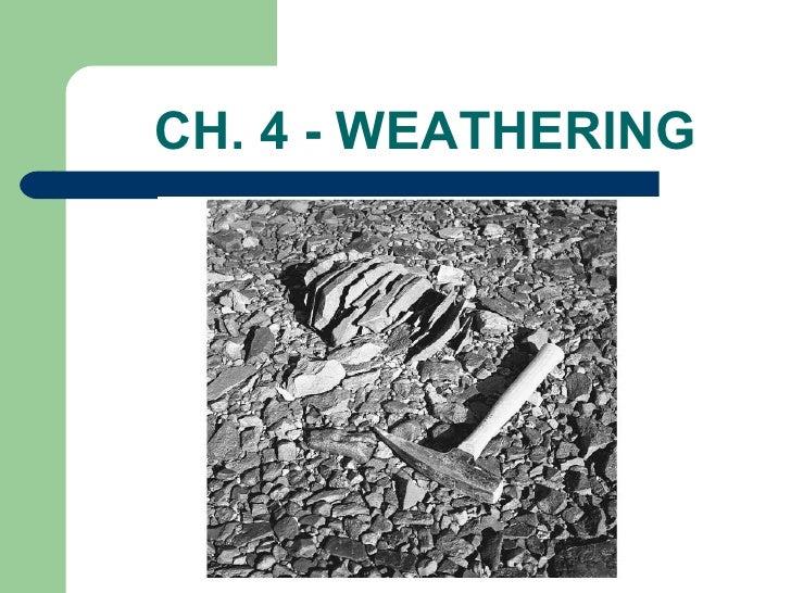 CH. 4 - WEATHERING <ul><li>Chapter 2 </li></ul>