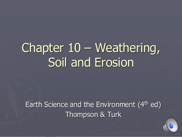 Chapter 10 – Weathering, Soil and Erosion Earth Science and the Environment (4th ed) Thompson & Turk