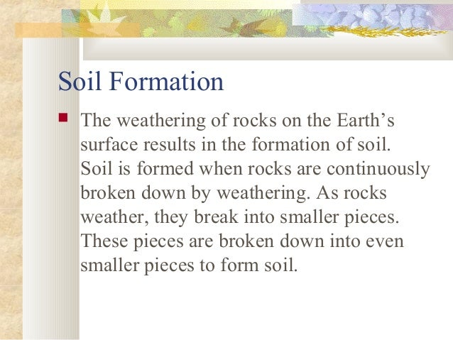 Weathering and soil formation for Explain the formation of soil