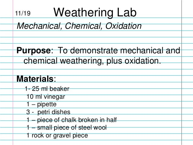 11/19  Weathering Lab  Mechanical, Chemical, Oxidation  Purpose: To demonstrate mechanical and chemical weathering, plus o...