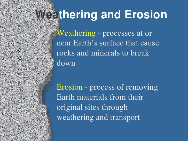 Weathering and Erosion<br />Weathering - processes at or near Earth's surface that cause rocks and minerals to break down<...