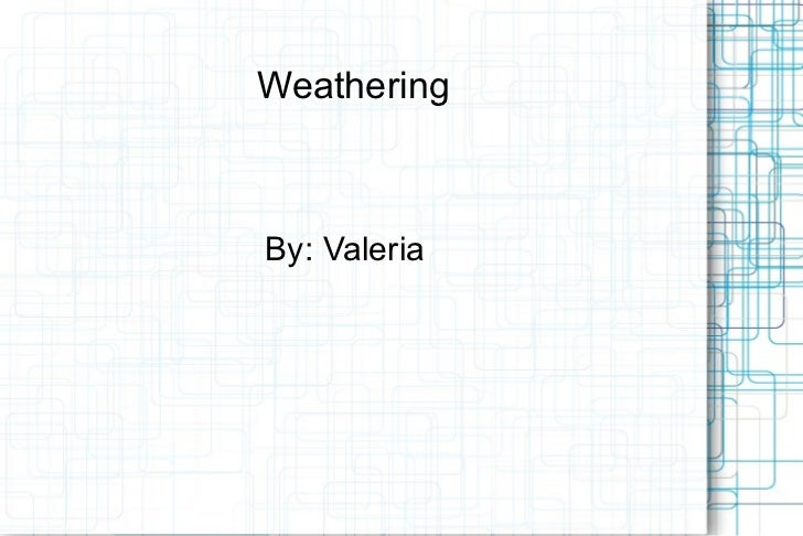 Weathering   By: Valeria