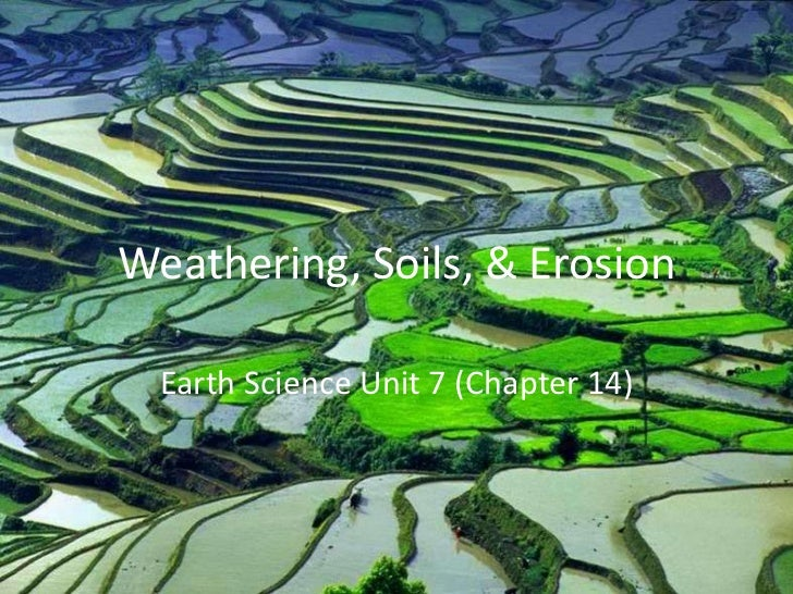 Weathering, Soils, & Erosion  Earth Science Unit 7 (Chapter 14)