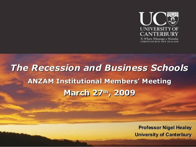 The Recession and Business Schools   ANZAM Institutional Members' Meeting            March 27th, 2009                     ...