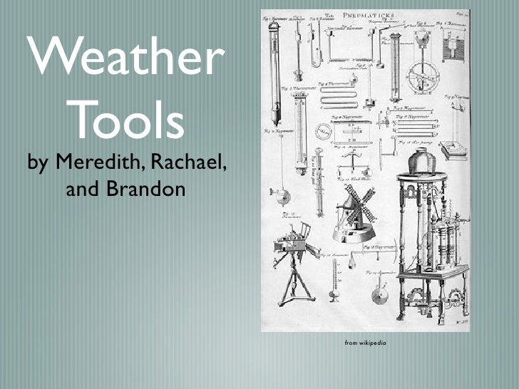 Weather  Tools by Meredith, Rachael,     and Brandon                             from wikipedia
