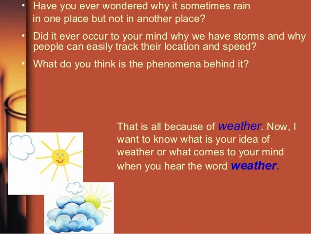 • Have you ever wondered why it sometimes rain in one place but not in another place? • Did it ever occur to your mind why...