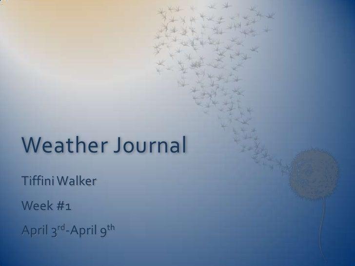 Weather JournalTiffini WalkerWeek #1April 3rd-April 9th