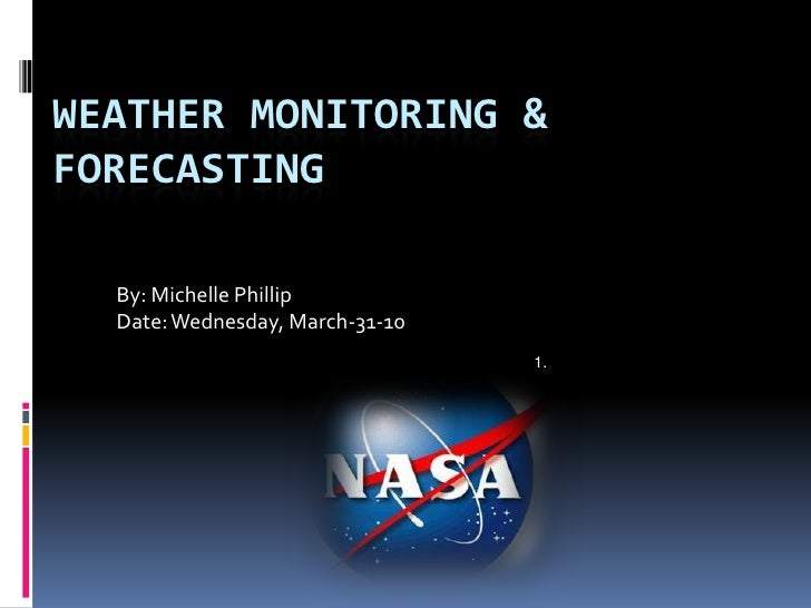 Weather monitoring & forecasting    <br />By: Michelle Phillip<br />Date: Wednesday, March-31-10<br />1.<br />