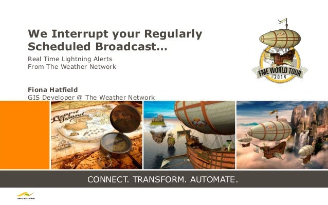 CONNECT. TRANSFORM. AUTOMATE. We Interrupt your Regularly Scheduled Broadcast… Real Time Lightning Alerts From The Weather...