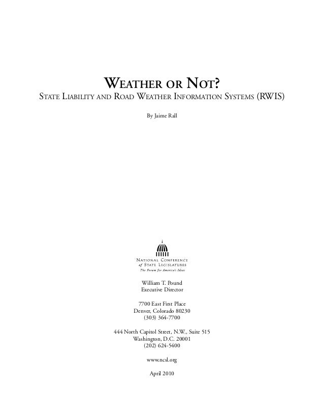 WEATHER OR NOT? STATE LIABILITY AND ROAD WEATHER INFORMATION SYSTEMS (RWIS) By Jaime Rall William T. Pound Executive Direc...