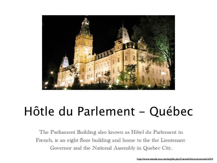 Hôtle du Parlement - Québec  The Parliament Building also known as Hôtel du Parlement in French, is an eight-floor buildin...