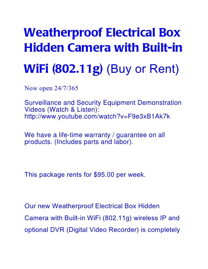 Weatherproof Electrical BoxHidden Camera with Built-inWiFi (802.11g) (Buy or Rent)Now open 24/7/365Surveillance and Securi...