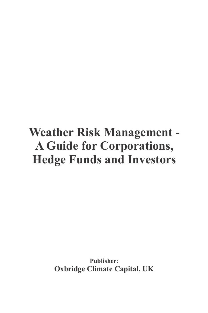 Weather Risk Management - A Guide for Corporations,Hedge Funds and Investors             Publisher:    Oxbridge Climate Ca...