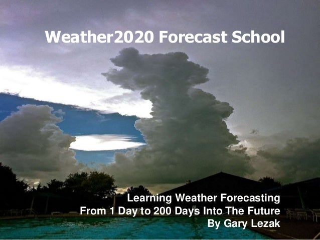 Weather2020 Forecast School Learning Weather Forecasting From 1 Day to 200 Days Into The Future By Gary Lezak