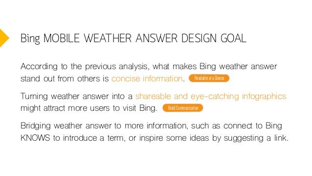 Bing MOBILE WEATHER ANSWER DESIGN GOAL According to the previous analysis, what makes Bing weather answer stand out from o...