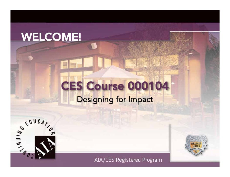 WELCOME!         CES Course 000104        Designing for Impact