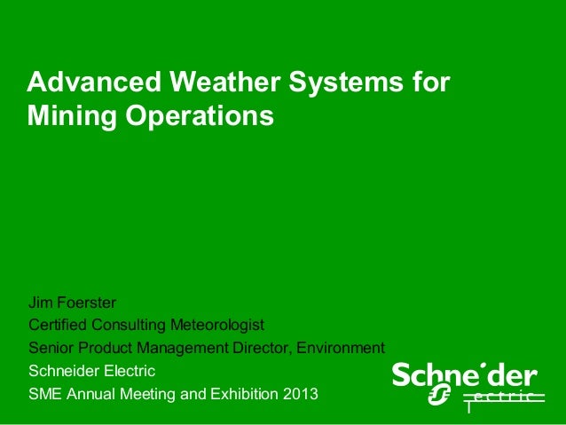 Advanced Weather Systems forMining OperationsJim FoersterCertified Consulting MeteorologistSenior Product Management Direc...