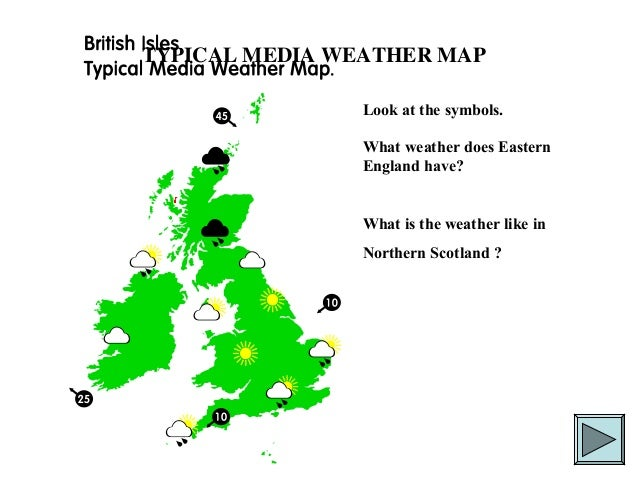 TYPICAL MEDIA WEATHER MAP Look at the symbols. What weather does Eastern England have? What is the weather like in Norther...