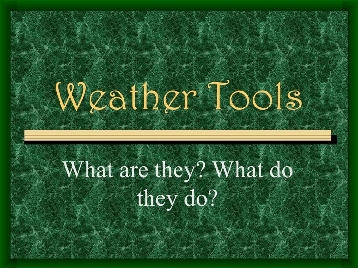 Weather ToolsWhat are they? What do       they do?