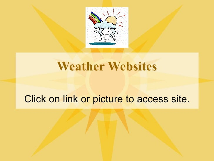 Weather Websites Click on link or picture to access site.