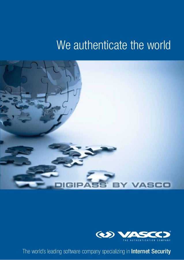 We authenticate the world  DIGIPASS BY VASCO ®  The world's leading software company specializing in Internet Security