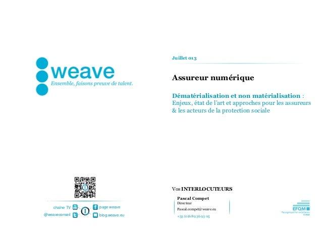 Vos INTERLOCUTEURS page weave blog.weave.eu@weaveconseil chaîne TV Assureur numérique Juillet 013 Dématérialisation et non...