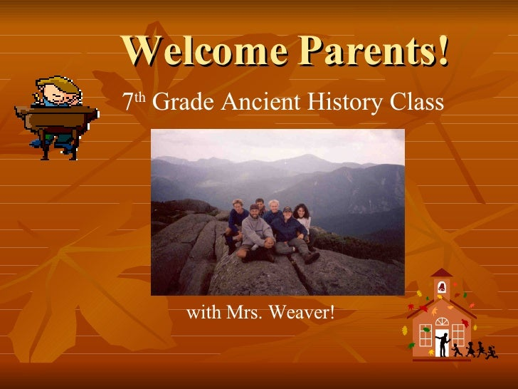 Welcome Parents! 7 th  Grade Ancient History Class with Mrs. Weaver!