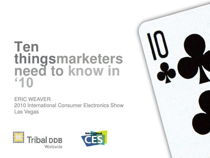 Ten thingsmarketers need to know in '10<br />ERIC WEAVER<br />2010 International Consumer Electronics Show<br />Las Vegas<...