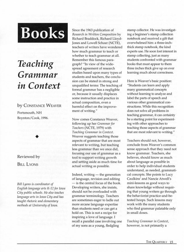 Books     Teaching Grammar in Context  by CONSTANCE WEAVER  Portsmouth,  NH Boynton/  Cook,  1996.  Reviewed by  BILL LYON...