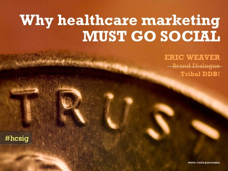 Why healthcare marketing           MUST GO SOCIAL                     ERIC WEAVER                      Brand Dialogue     ...