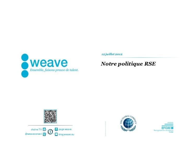 12 juillet 2012                                Notre politique RSE    chaîne TV   page weave@weaveconseil   blog.weave.eu