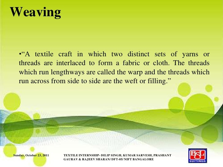 """Weaving   •""""A textile craft in which two distinct sets of yarns or   threads are interlaced to form a fabric or cloth. The..."""