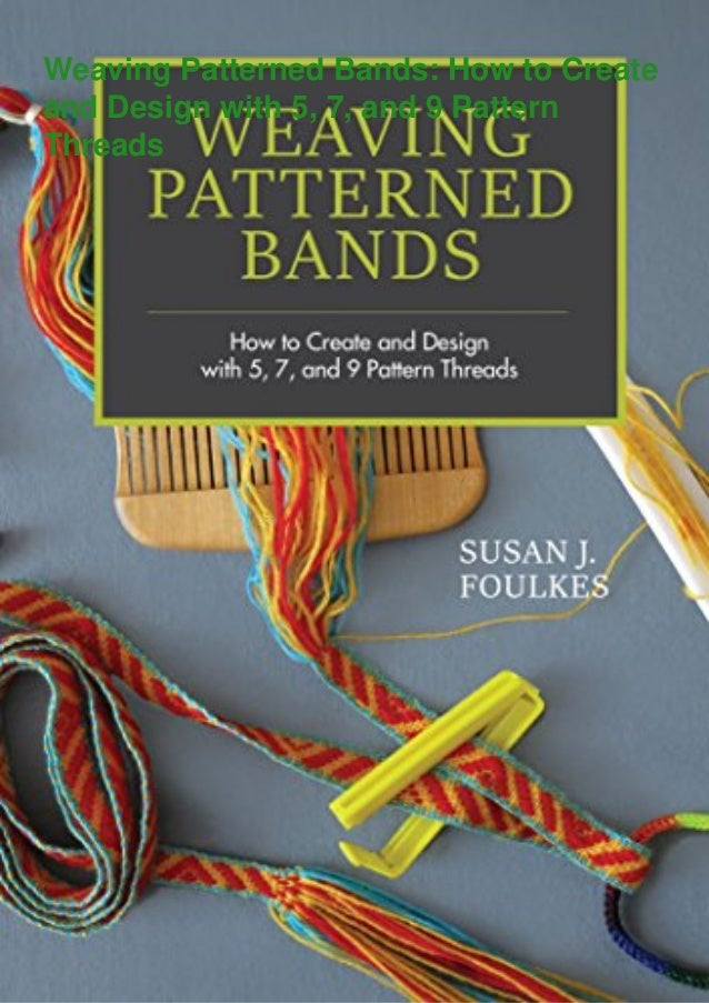 Weaving Patterned Bands: How to Create and Design with 5, 7, and 9 Pattern Threads