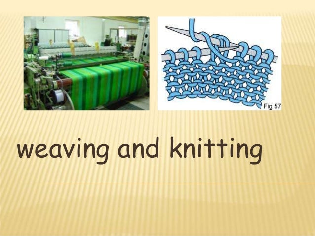 Perbedaan Knitting And Weaving : Weaving and knitting