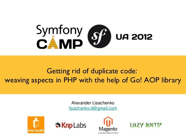 Getting rid of duplicate code:weaving aspects in PHP with the help of Go! AOP library                     Alexander Lisach...