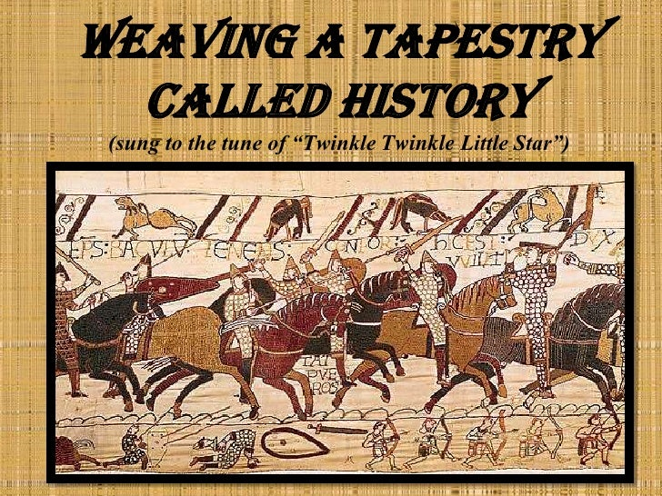 "Weaving a Tapestry Called History(sung to the tune of ""Twinkle Twinkle Little Star"")<br />"