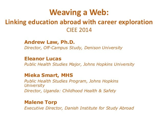 Weaving a Web:  Linking education abroad with career exploration  CIEE 2014  Andrew Law, Ph.D.  Director, Off-Campus Study...