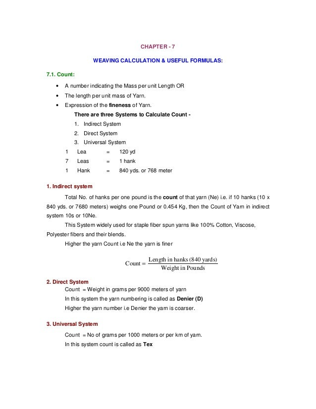 CHAPTER - 7  WEAVING CALCULATION & USEFUL FORMULAS:  7.1. Count:  • A number indicating the Mass per unit Length OR  • The...