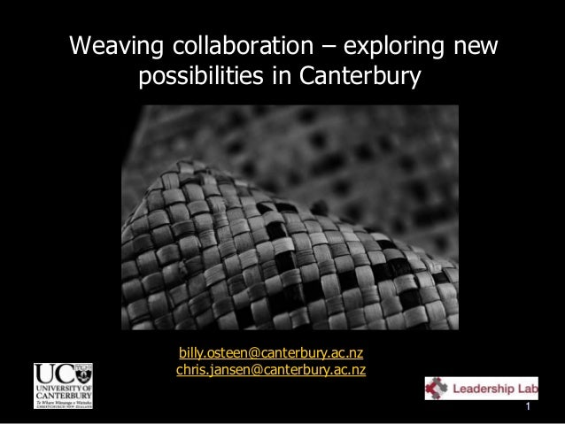 Weaving collaboration – exploring new possibilities in Canterbury billy.osteen@canterbury.ac.nz chris.jansen@canterbury.ac...