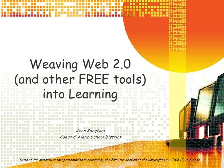 Weaving Web 2.0 (and other FREE tools) into Learning<br />Jean Bengfort<br />Coeur d' Alene School District<br />Some of t...