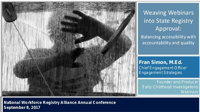 1 Weaving Webinars into State Registry Approval: Balancing accessibility with accountability and quality Fran Simon, M.Ed....