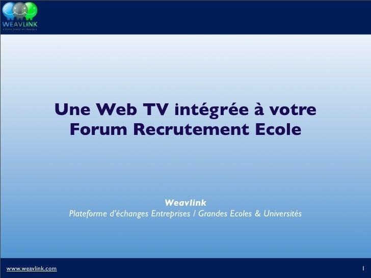 Une Web TV intégrée à votre                 Forum Recrutement Ecole                                                 Weavli...