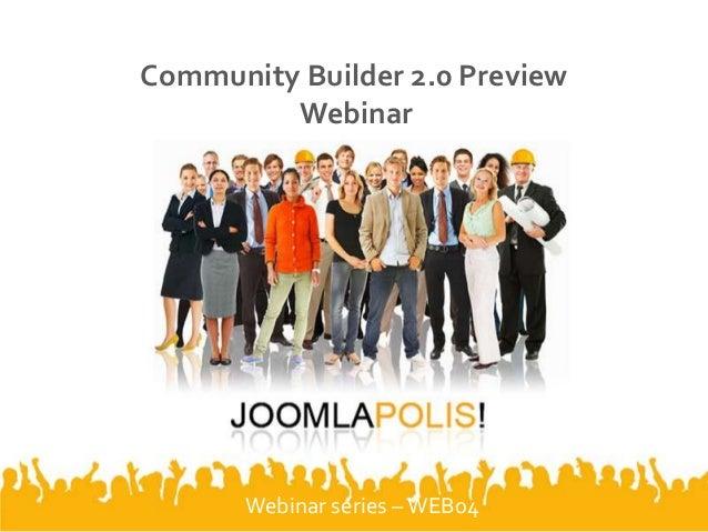 Community Builder 2.0 Preview Webinar  Webinar series – WEB04