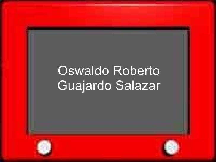 Oswaldo Roberto Guajardo Salazar
