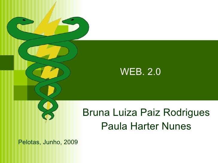 WEB. 2.0 Bruna Luiza Paiz Rodrigues Paula Harter Nunes Pelotas, Junho, 2009